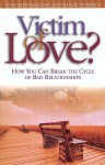 Victim of Love?: How You Can Break the Cycle of Bad Relationships - Tom Whiteman, Randy Petersen