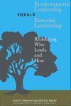 Environmental Leadership Equals Essential Leadership: Redefining Who Leads and How - John C. Gordon, Joyce K. Berry