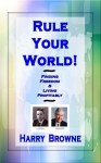 Rule Your World! Finding Freedom & Living Profitably - Harry Browne