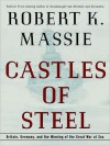 Castles of Steel: Britain, Germany, and the Winning of the Great War at Sea (Audio) - Robert K. Massie, Richard Matthews