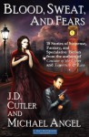 Blood, Sweat and Fears: An 18-Story Collection - Michael Angel, J.D. Cutler