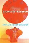 Arthur Schopenhauer. Studies in Pessimism - Erminia Passannanti, Arthur Schopenhauer