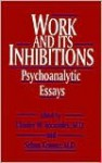 Work and Its Inhibitions: Psychoanalytic Essays - Charles W. Socarides