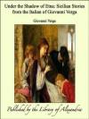 Under the Shadow of Etna: Sicilian Stories From the Italian of Giovanni Verga - Giovanni Verga