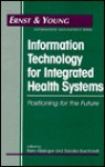 Information Technology for Integrated Health Systems: Positioning for the Future - ERNST & YOUNG