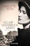 Als wir unsterblich waren: Roman - Charlotte Roth