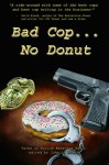 Bad Cop, No Donut: Tales of Police Behaving Badly - James Chambers, Art Monterastell, C.J. Henderson, Michael. A. Black, Patrick Thomas, Gary Lovisi, Wayne D. Dundee, Quintin Peterson, Ron Fortier, John L. French