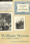 Letters to My Father - William Styron, James L.W. West III, Rose Styron