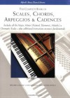 The Complete Book of Scales, Chords, Arpeggios and Cadences: Includes All the Major, Minor (Natural, Harmonic, Melodic) & Chromatic Scales - Plus Additional Instructions on Music Fundamentals - Willard A. Palmer, Morton Manus, Amanda Vick Lethco