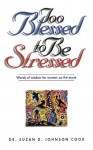 Too Blessed to Be Stressed Words of Wisdom for Women on the Move - Suzan D. Johnson Cook