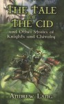 The Tale of the Cid: and Other Stories of Knights and Chivalry - Andrew Lang, H.J. Ford