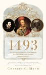 1493: How Europe's Discovery of the Americas Revolutionized Trade, Ecology & Life on Earth - Charles C. Mann