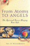 From Atoms to Angles: The Spiritual Forces Shaping Your Life - Paul D. Walsh-Roberts