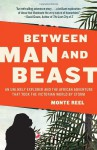 Between Man and Beast: An Unlikely Explorer and the African Adventure that Took the Victorian World by Storm - Monte Reel