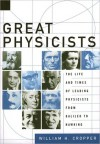 Great Physicists: The Life and Times of Leading Physicists from Galileo to Hawking - William H. Cropper