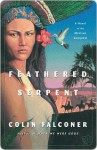 Feathered Serpent: A Novel of the Mexican Conquest - Colin Falconer