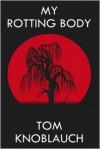 My Rotting Body - Tom Knoblauch