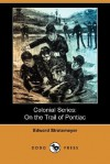 Colonial Series: On the Trail of Pontiac (Dodo Press) - Edward Stratemeyer