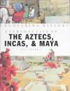 Everyday Life of the Aztecs, Incas & Mayans (Uncovering History) - Neil Morris, Andrea Ricciardi