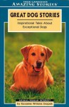Great Dog Stories: Inspirational Tales about Exceptional Dogs - Roxanne Snopek