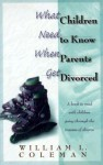 What Children Need to Know When Parents Get Divorced - William L. Coleman