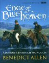 Edge of Blue Heaven: A Journey Through Mongolia - Benedict Allen