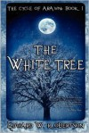 The White Tree: The Cycle of Arawn: Book I - Edward W. Robertson