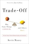 Trade-Off: Why Some Things Catch On, and Others Don't - Kevin Maney, Jim Collins
