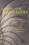 Learning from Leonardo: Decoding the Notebooks of a Genius - Fritjof Capra