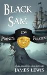 Black Sam: Prince of Pirates - James Lewis