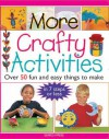 More Crafty Activities: Over 50 Fun and Easy Things to Make in 7 Steps or Less - Judy Balchin, Michelle Powell, Clive Stevens, David Watson