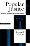 Popular Justice: A History of American Criminal Justice - Samuel Walker
