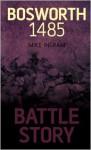 Battle Story: Bosworth 1485 - Mike Ingram