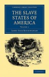 The Slave States of America, Volume 1 of 2 - James Silk Buckingham