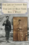 The Life of Johnny Reb and The Life of Billy Yank (Essential Classics of the Civil War) - Bell Irvin Wiley