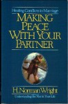 Making Peace with Your Partner: Healing Conflicts in Marriage - H. Norman Wright