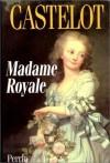 Madame Royale - André Castelot