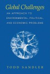 Global Challenges: An Approach to Environmental, Political, and Economic Problems - Todd Sandler