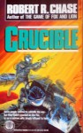 Crucible - Robert R. Chase