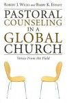 Pastoral Counseling in a Global Church: Voices from the Field - Robert J. Wicks, Barry K. Estadt