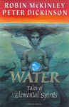 Water: Tales of Elemental Spirits - Robin McKinley, Peter Dickinson