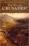 What Were the Crusades? - Jonathan Riley-Smith