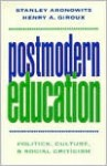 Postmodern Education: Politics, Culture, and Social Criticism - Stanley Aronowitz, Henry A. Giroux