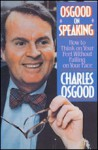 Osgood on Speaking: How to Think on Your Feet Without Falling on Your Face - Charles Osgood