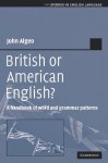 British or American English?: A Handbook of Word and Grammar Patterns - John Algeo