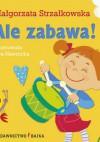 Ale zabawa! - Małgorzata Strzałkowska