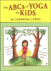The ABCs of Yoga for Kids Learning Cards - Teresa Anne Power, Kathleen Rietz