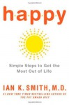 Happy: Simple Steps to Get the Most Out of Life - Ian K. Smith