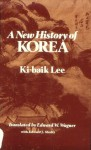 A New History of Korea - Ki-Baik Lee, Edward W. Wagner, Edward J. Schultz