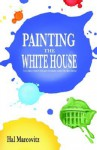 Painting the White House - Hal Marcovitz